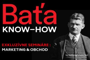 BAŤA KNOW-HOW - Exkluzívne semináre zamerané na MARKETING & OBCHOD